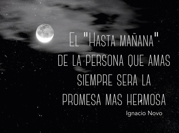 """〽️ El """"Hasta mañana"""" de la persona que amas siempre será la promesa mas hermosa. Ignacio Novo"""