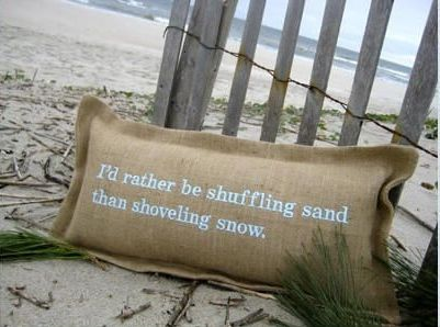 I'd rather be shuffling sand than shoveling snow. Pillow by pillowbabble.