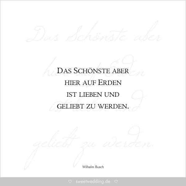 """Trausprüche & Zitate - Hochzeit, Liebe, Glück - """"Das Schönste aber hier auf Erden ist lieben und geliebt zu werden."""" Wilhelm Busch"""