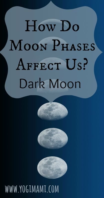 How does the Dark Moon Phase affect us emotionally, physically and mentally?