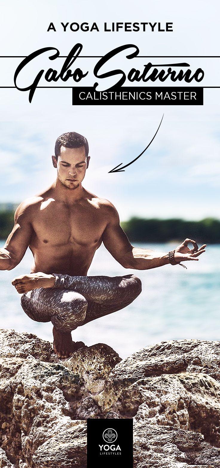 A Yoga Lifestyle: Gabo Saturno, Calisthenics Master