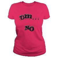 Ummm... NO! Funny disaproval, grunge font stylish tee shirts design black lettering with gray shadow