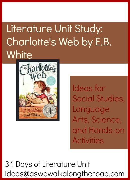 Literature Unit Ideas for Charlotte's Web by E.B. White ; includes social studies, language arts, science and hands-on activities