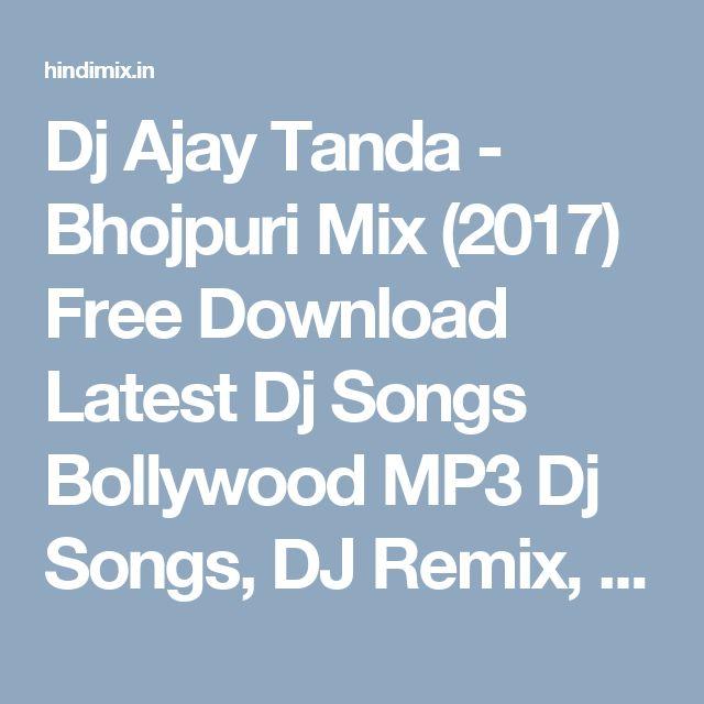 Dj Ajay Tanda - Bhojpuri Mix (2017) Free Download Latest Dj Songs Bollywood MP3 Dj Songs, DJ Remix, Hindi Dj Songs, Bhojpuri Dj Spngs, Punjabi, and Evergreen Indian Pop MP3 Dj Songs Music at HindiMix.In