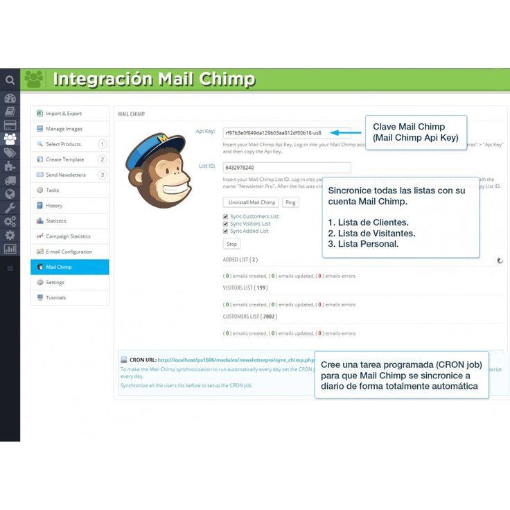 Integración Mail Chimp Clave Mail Chimp (Mail Chimp Api Key) Sincronice todas las listas con su cuenta Mail Chimp. 1. Lista de Clientes. 2. Lista de Visitantes. 3. Lista Personal. Cree una tarea programada (CRON job) para que Mail Chimp se sincronice a diario de forma totalmente automática