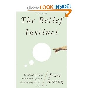 """The Belief Instinct: The Psychology of Souls, Destiny, and the Meaning of Life"" by Jesse Bering"