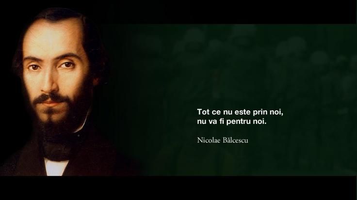 Tot ce nu este prin noi, nu va fi pentru noi. -- Nicolae Balcescu