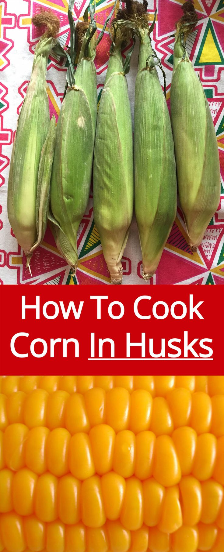 How To Cook Corn In The Husks - The Easiest Method Of Cooking Corn On The Cob!