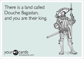 Douche Bagastan: Douch Bags, Bahahahaha, Applying, Belong, Amenities, Awesome, Queen, Some People, Bwahahahaha