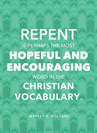 """""""Repent is perhaps the most hopeful and encouraging word in the Christian vocabulary."""" —Elder Jeffrey R. Holland #ldsquotes #sharegoodness"""