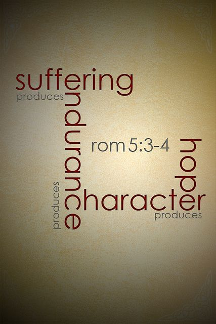 Romans 5:3-4 We rejoice in suffering not because we like pain, but because we know God is using life's difficulties and Satan's attacks to build our character.  Suffering produces perseverance; perseverance, character, and character, hope!