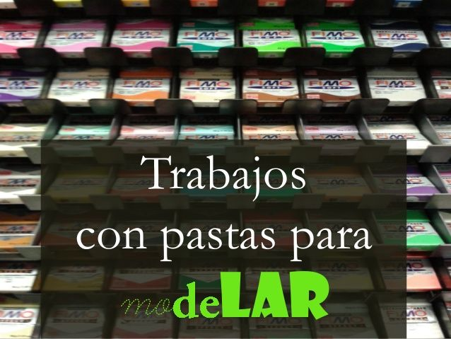 Trabajos con Pastas para Modelar by Caridad Yáñez Barrio via slideshare