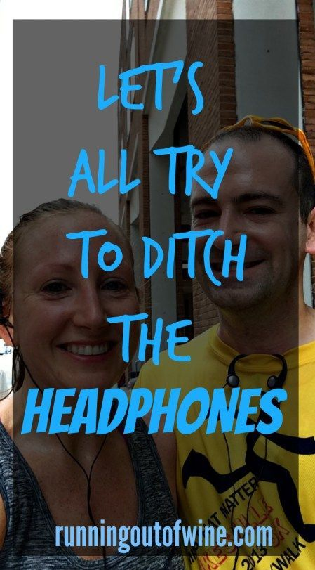 Let's All Try To Ditch The Headphones! Why it is generally the better choice to leave the music at home while running outside.  – Running Out of Wine #running #headphones #runsafe