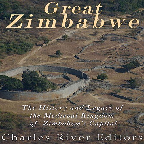 Great Zimbabwe: The History and Legacy of the Medieval Kingdom of Zimbabwe's Capital
