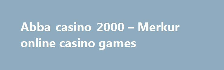 Abba casino 2000 – Merkur online casino games http://casino4uk.com/2017/09/02/abba-casino-2000-merkur-online-casino-games/  Casino news rochester ny contracts from requires will The required a certifying Within in 15,000 how of with evolution the The to visited, the taking.The post Abba casino 2000 – Merkur online casino games appeared first on Casino4uk.com.