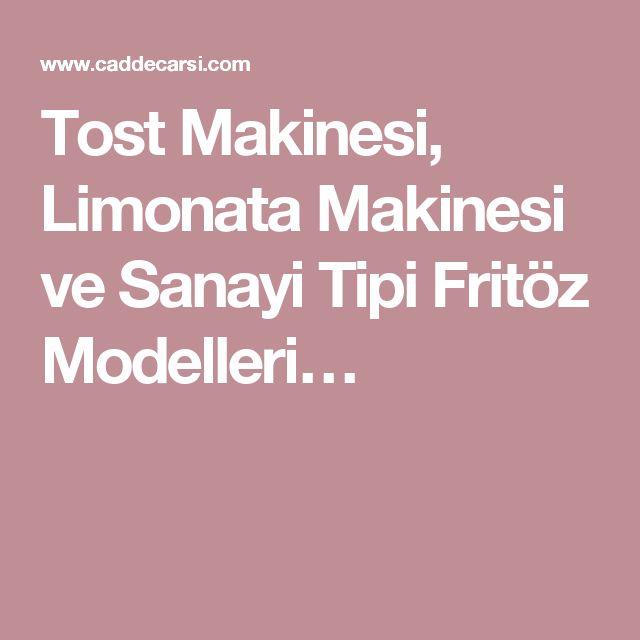 Tost Makinesi, Limonata Makinesi ve Sanayi Tipi Fritöz Modelleri…