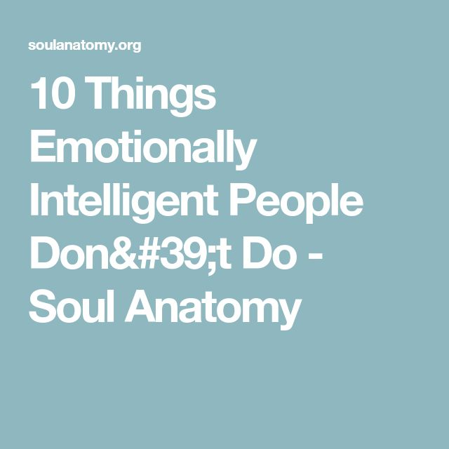 10 Things Emotionally Intelligent People Don't Do - Soul Anatomy