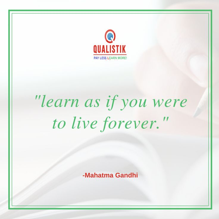 Learn as if you were to live forever.