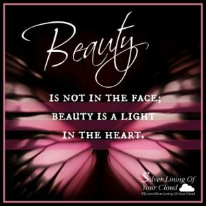 Beauty is not in the face; beauty is a light in the heart. —KAHLIL GIBRAN   _More fantastic quotes on: https://www.facebook.com/SilverLiningOfYourCloud  _Follow my Quote Blog on: http://silverliningofyourcloud.wordpress.com/