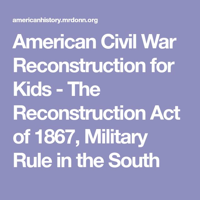 American Civil War Reconstruction for Kids - The Reconstruction Act of 1867, Military Rule in the South