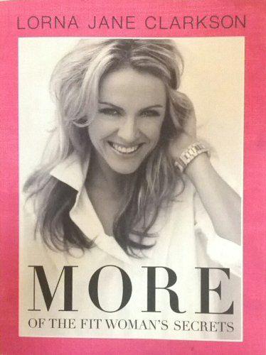 More of the Fit Women's Secrets by Lorna Jane Clarkson,http://www.amazon.com/dp/0987097458/ref=cm_sw_r_pi_dp_dipmtb11FSNFADTS