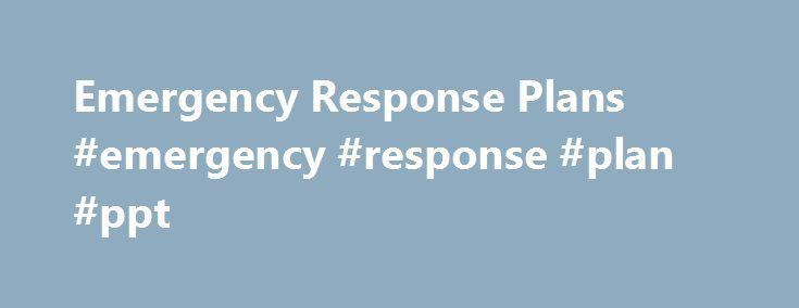 Emergency Response Plans #emergency #response #plan #ppt http://papua-new-guinea.remmont.com/emergency-response-plans-emergency-response-plan-ppt/  Emergency Response Plans In the event of an emergency requiring provincial response, one of two core emergency response plans would be implemented. The Provincial Emergency Response Plan (PERP) establishes a framework for a systematic, coordinated and effective emergency response by the Government of Ontario. The Provincial Nuclear Emergency…