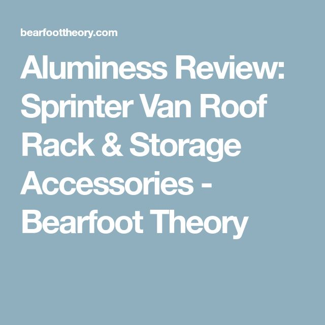 Aluminess Review: Sprinter Van Roof Rack & Storage Accessories - Bearfoot Theory