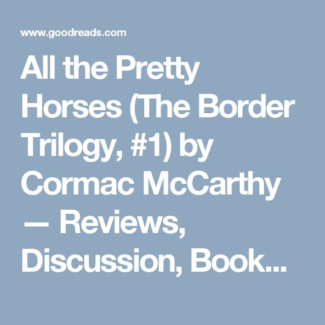 All the Pretty Horses (The Border Trilogy, #1) by Cormac McCarthy — Reviews, Discussion, Bookclubs, Lists | Goodreads