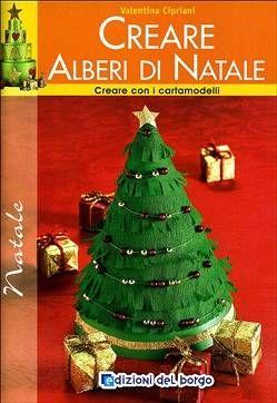 Edizioni del Borgo Creare Alberi Di Natale  Valentina Cipriani ISBN9788884573568- http://www.siboom.it/edizioni-del-borgo-creare-alberi-di-natale_e9788884573568.html |