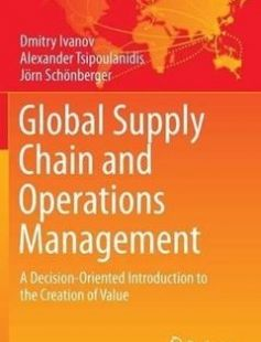 Global Supply Chain and Operations Management: A Decision-Oriented Introduction to the Creation of Value free download by Dmitry Ivanov Alexander Tsipoulanidis Jörn Schönberger (auth.) ISBN: 9783319242156 with BooksBob. Fast and free eBooks download.  The post Global Supply Chain and Operations Management: A Decision-Oriented Introduction to the Creation of Value Free Download appeared first on Booksbob.com.