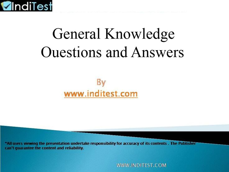 General Knowledge Questions and Answers http://www.inditest.com/onlinetest-general-knowledge.html