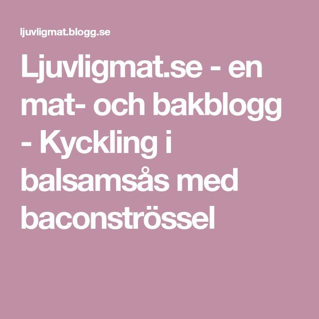 Ljuvligmat.se - en mat- och bakblogg - Kyckling i balsamsås med baconströssel