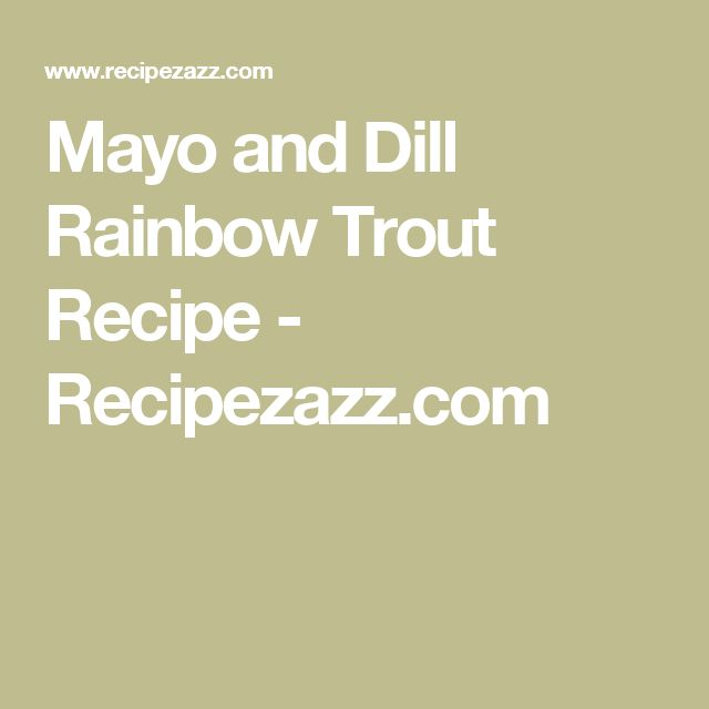 Mayo and Dill Rainbow Trout Recipe - Recipezazz.com