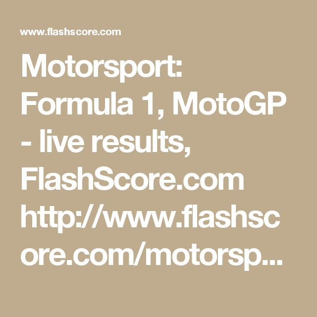 Motorsport: Formula 1, MotoGP - live results, FlashScore.com  http://www.flashscore.com/motorsport/