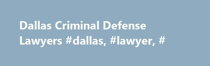 Dallas Criminal Defense Lawyers #dallas, #lawyer, # http://england.remmont.com/dallas-criminal-defense-lawyers-dallas-lawyer/  Jackson Dallas Criminal Defense Lawyers Protecting Your Rights. Being charged with a criminal offense doesn t mean conviction. Earl Jackson is an aggressive criminal defense attorney whose experience will guide you through the criminal processes to successfully resolve your case. No doubt, especially for first time offenders, that the criminal justice system is…