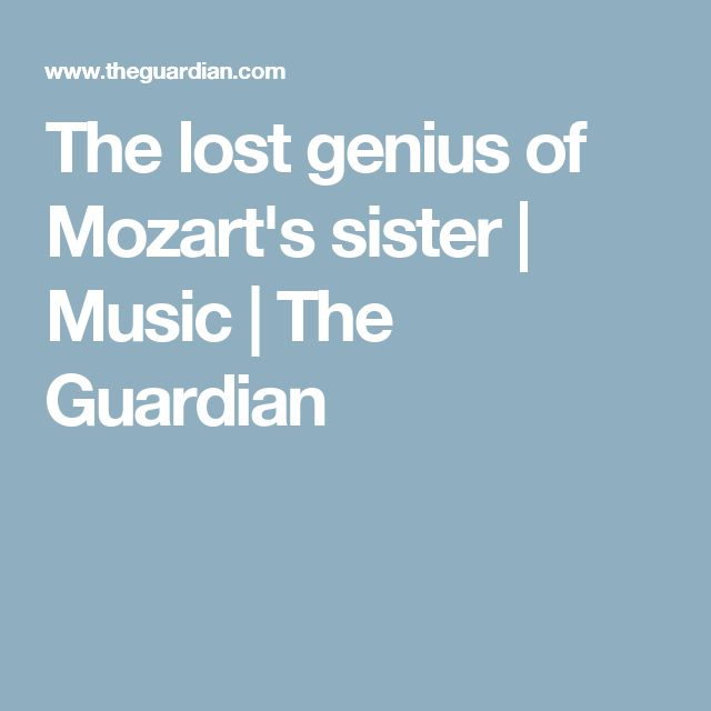 The lost genius of Mozart's sister | Music | The Guardian