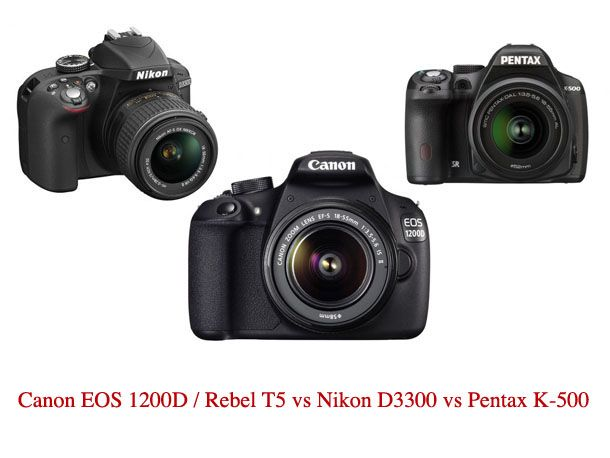 Canon 1200D vs Nikon D3300 vs Pentax K-500: 17 things to know about these entry level DSLRs