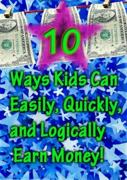 10 Ways kids can easily, quickly, and logically earn money!