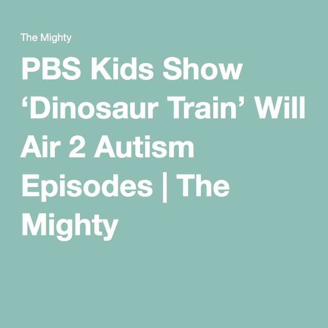 PBS Kids Show 'Dinosaur Train' Will Air 2 Autism Episodes | The Mighty
