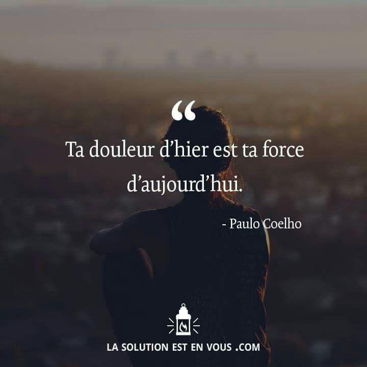 Ta douleur d'hier est ta forçe d'aujourd'hui... #Paulo #Coelho À méditer très sérieusement !