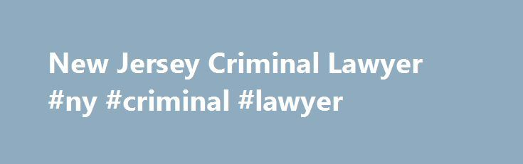 New Jersey Criminal Lawyer #ny #criminal #lawyer http://florida.remmont.com/new-jersey-criminal-lawyer-ny-criminal-lawyer/  # New Jersey New York Criminal Lawyers At The Rosenblum Law Firm the focus is on you and your case. We are a high-powered law firm that takes on challenging cases and works hard to produce results. We will promptly return your telephone calls and address your concerns because we understand the importance of your case. When facing criminal charges. our assistance as…
