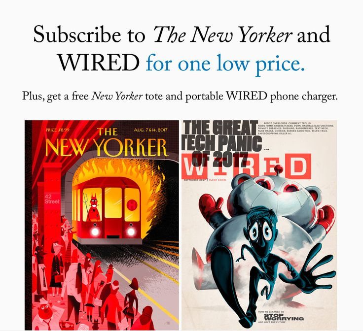 Get it before it's gone. The New Yorker and WIRED at one low cost!    Subscribe to The New Yorker and WIRED for one low price.  View this e-mail in your browser.  Friday September 08 2017  -  Dear ReaderThe New Yorker and WIRED have joined together to send you this limited-time offer to get both magazines for JUST $1 an issue!Plus you will receive a free New Yorker canvas tote and portable WIRED phone charger.The New Yorker offers a mix of award-winning reporting and commentary on politics…