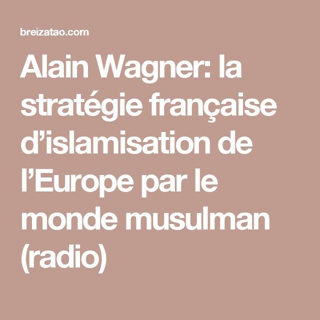 Alain Wagner: la stratégie française d'islamisation de l'Europe par le monde musulman (radio)
