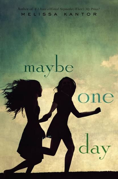 MAYBE ONE DAY by Melissa Kantor On sale February 18, 2014  A poignant and emotionally charged novel chronicling the year that will change BFF Zoe and Olivia's lives forever.