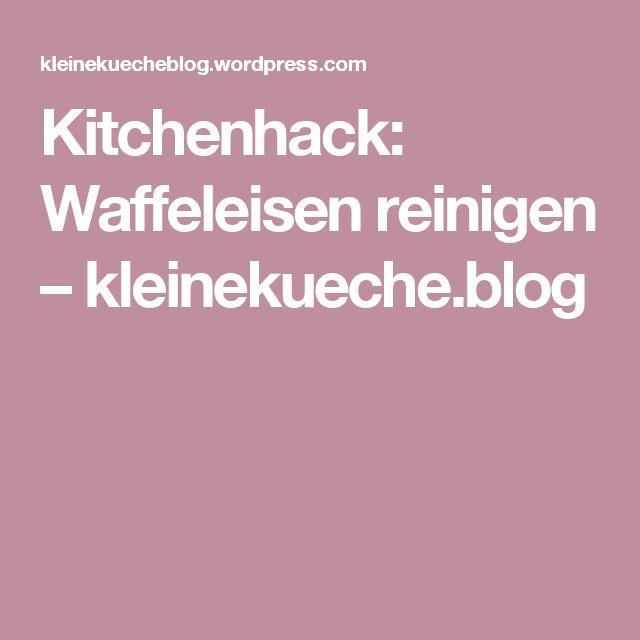 Kitchenhack: Waffeleisen reinigen – kleinekueche.blog