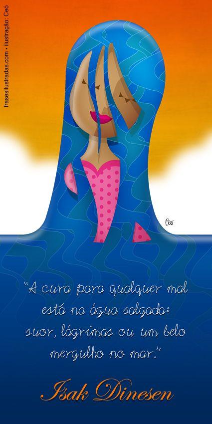 A cura para qualquer mal está na água salgada: suor, lágrimas ou um belo mergulho no mar.