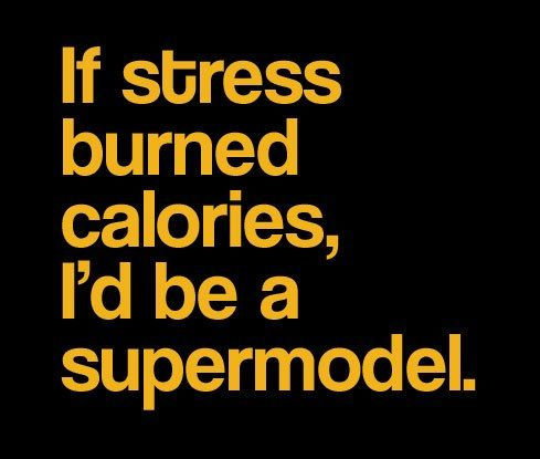 Anxiety Quotes | If stress burned calories… « Funny pictures and Awesome Quotes.Basically!
