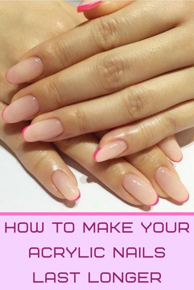 How Long Do Acrylic Nails Last And 14 Tips To Make Them Last Longer Acrylic Nails Nails Nail Tips