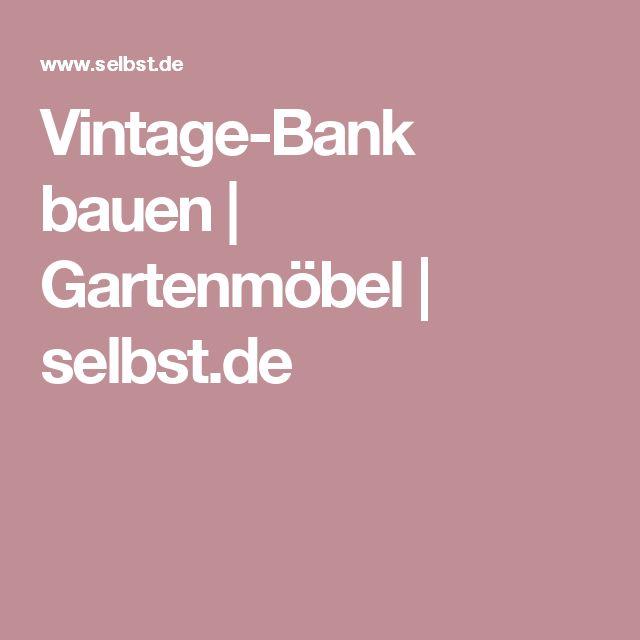 Vintage-Bank bauen   Gartenmöbel   selbst.de