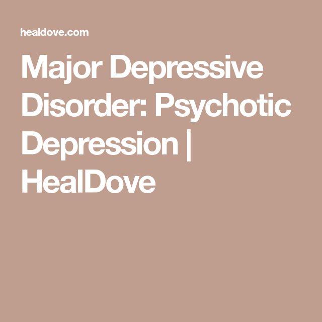 Major Depressive Disorder: Psychotic Depression | HealDove